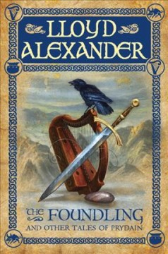 The foundling and other tales of Prydain /  Lloyd Alexander.