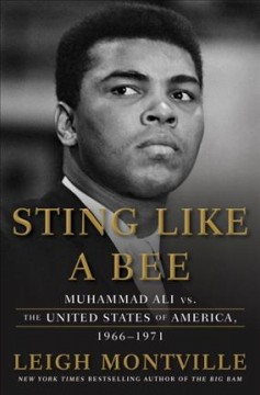 Sting like a bee : Muhammad Ali vs. the United States of America, 1966-1971 / Leigh Montville. - Leigh Montville.