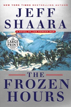 The frozen hours : a novel of the Korean War / Jeff Shaara. - Jeff Shaara.