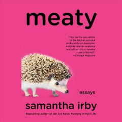 Meaty : essays / by Samantha Irby. - by Samantha Irby.