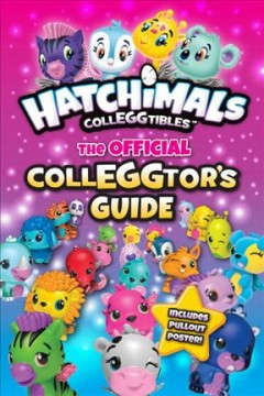 Hatchimals Colleggtibles : the official colleggtor's guide / Jenne Simon. - Jenne Simon.