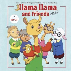 Llama Llama and friends /  Anna Dewdney ; illustrated by JJ Harrison. - Anna Dewdney ; illustrated by JJ Harrison.