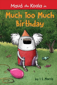Much too much birthday /  by J.E. Morris. - by J.E. Morris.