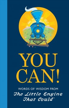 You can! : words of wisdom from The Little Engine That Could / by Charlie Hart ; illustrated by Jill Howarth. - by Charlie Hart ; illustrated by Jill Howarth.