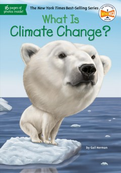 What is climate change? /  by Gail Herman ; illustrated by John Hinderliter. - by Gail Herman ; illustrated by John Hinderliter.