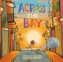 Across the bay /  written and illustrated by Carlos Aponte. - written and illustrated by Carlos Aponte.