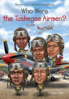 Who were the Tuskegee Airmen? /  by Sherri L. Smith ; illustrated by Jake Murray. - by Sherri L. Smith ; illustrated by Jake Murray.