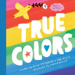 True colors /  written by Billy Steinberg and Tom Kelly ; illustrated by Sarah Walsh. - written by Billy Steinberg and Tom Kelly ; illustrated by Sarah Walsh.