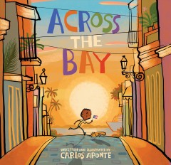 Across the bay /  written and illustrated by Carlos Aponte.