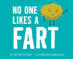 No one likes a fart /  by Zoë Foster Blake ; illustrated by Adam Nickel,. - by Zoë Foster Blake ; illustrated by Adam Nickel,.