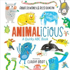Animalicious : a quirky ABC book / Anna Dewdney & Reed Duncan ; illustrations by Claudia Boldt.