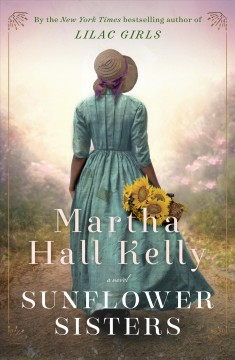 Sunflower Sisters / Martha Hall Kelly - Martha Hall Kelly