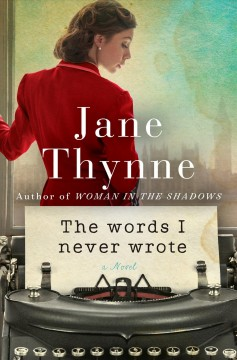The words I never wrote : a novel / Jane Thynne. - Jane Thynne.