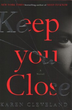 Keep you close : a novel / Karen Cleveland. - Karen Cleveland.