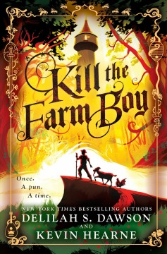 Kill the farm boy /  Delilah S. Dawson and Kevin Hearne. - Delilah S. Dawson and Kevin Hearne.