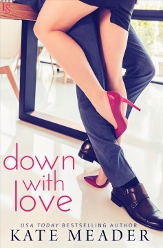 Down with Love : a love wars novel / Kate Meader.