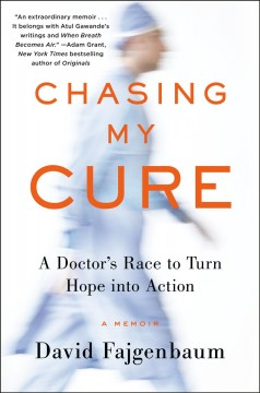 Chasing my cure : a doctor's race to turn hope into action : a memoir / David Fajgenbaum.