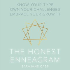 The Honest Enneagram : Know Your Type, Own Your Challenges, Embrace Your Growth / Sarajane Case.
