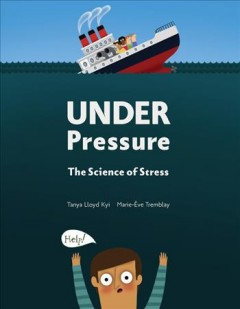 Under pressure : the science of stress / Tanya Lloyd Kyi, Marie-Ève Tremblay. - Tanya Lloyd Kyi, Marie-Ève Tremblay.