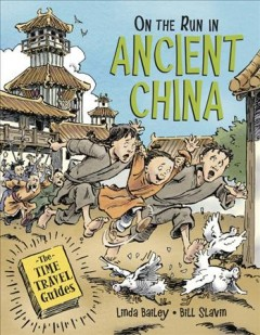 On the run in ancient China /  written by Linda Bailey ; illustrated by Bill Slavin. - written by Linda Bailey ; illustrated by Bill Slavin.