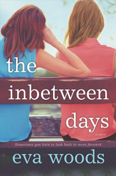 The inbetween days : a novel / Eva Woods. - Eva Woods.
