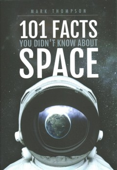 101 facts you didn't know about space /  Mark Thompson.