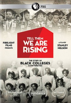 Tell them we are rising : the story of black colleges and universities / written, produced and directed by Stanley Nelson ; co-produced and co-directed by Marco Williams ; written by Marcia Smith.