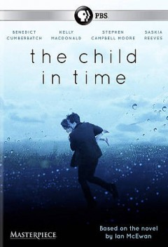 The child in time /  written by Stephen Butchard ; producer, Grainne Marmion ; director, Julian Farino ; a Pinewood Television and SunnyMarch TV production for BBC in co-production with Masterpiece.