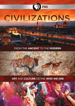 Civilizations : from the ancient to the modern [3-disc set] / directed and produced by Ian Leese, Tim Niel, Ashley Gething ; authors, David Olusoga, Simon Schama.