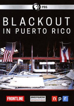 Blackout in Puerto Rico /  a Frontline production with American University School of Communication's Investigative Reporting Workshop in collaboration with NPR ; WGBH ; written and produced by Rick Young ; co-producers, Fritz Kramer and Emma Schwartz ; reported by Laura Sullivan, Emma Schwartz, Kate McCormick.