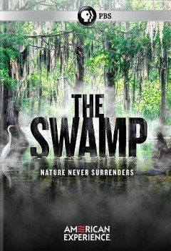 The swamp /  a Film Posse, Inc. production for American Experience ; directed by Randall MacLowry ; produced by Randall MacLowry & Rebecca Taylor. - a Film Posse, Inc. production for American Experience ; directed by Randall MacLowry ; produced by Randall MacLowry & Rebecca Taylor.
