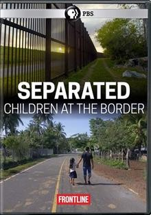 Separated : children at the border / a Frontline production ; with Rain Media, Inc. ; producer, Marcela Gaviria ; co-producers, Brian Funck, Anjali Tsui & Sara Obeidat ; writers, Marcela Gaviria & Martin Smith. - a Frontline production ; with Rain Media, Inc. ; producer, Marcela Gaviria ; co-producers, Brian Funck, Anjali Tsui & Sara Obeidat ; writers, Marcela Gaviria & Martin Smith.