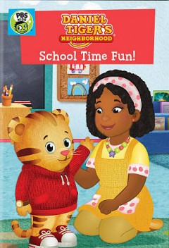 Daniel Tiger's neighborhood : school time fun! / director/writer, Angela Santomero. - director/writer, Angela Santomero.