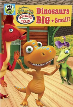 Dinosaur train : dinosaurs big and small! / directed by Craig Bartlett, Terry Izumi.
