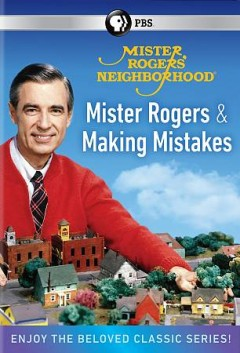 Mister Rogers' neighborhood : Mister Rogers and making mistakes.
