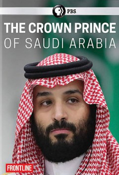 The crown prince of Saudi Arabia /  produced by Linda Hirsch, Sara Obeidat, Martin Smith ; writers, Martin Smith, Linda Hirsch. - produced by Linda Hirsch, Sara Obeidat, Martin Smith ; writers, Martin Smith, Linda Hirsch.