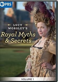 Lucy Worsley's royal myths and secrets : volume 1 / director, Craig Collinson. - director, Craig Collinson.