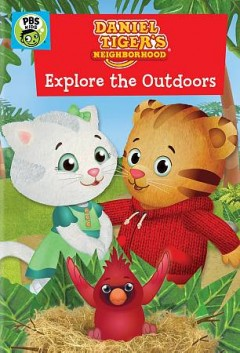 Daniel Tiger's neighborhood : explore the outdoors / Fred Rogers Company. - Fred Rogers Company.