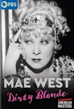 Mae West, dirty blonde /  director, Sally Rosenthal, Julia Marchesi ; producer, Julie Sacks, Sally Rosenthal, Julia Marchesi.
