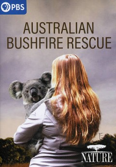 Australian bushfire rescue /  producers, Bill Murphy, Dr. Holly Trueman ; writers, Max Bourke, Anja Taylor ; director, Max Bourke. - producers, Bill Murphy, Dr. Holly Trueman ; writers, Max Bourke, Anja Taylor ; director, Max Bourke.