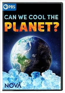 Can we cool the planet? /  produced by Ben Kalina ; written and directed by Ben Kalina & Jen Schneider ; a NOVA production by Mangrove Media LLC for WGBH Boston in association with ARTE France. - produced by Ben Kalina ; written and directed by Ben Kalina & Jen Schneider ; a NOVA production by Mangrove Media LLC for WGBH Boston in association with ARTE France.