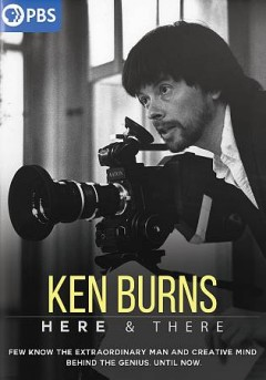 Ken Burns : here & there / producer, director, writer, Dante Bellini,  Jr. - producer, director, writer, Dante Bellini,  Jr.