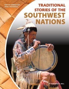 Traditional stories of the Southwest nations /  by Samantha S. Bell ; content consultant Anita Poleahla. - by Samantha S. Bell ; content consultant Anita Poleahla.