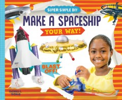Make a spaceship your way! /  Rachael L. Thomas ; consulting editor, Diane Craig, M.A./Reading Specialist