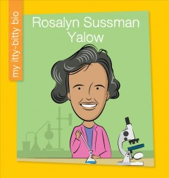 Rosalyn Sussman Yalow /  by Virginia Loh-Hagan ; illustrator: Jeff Bane. - by Virginia Loh-Hagan ; illustrator: Jeff Bane.