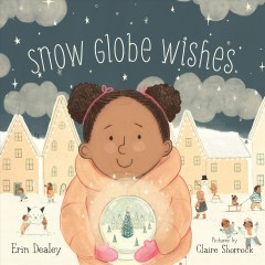 Snow globe wishes /  by Erin Dealey ; pictures by Claire Shorrock. - by Erin Dealey ; pictures by Claire Shorrock.