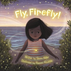 Fly, firefly /  written by Shana Keller ; illustrated by Ramona Kaulitzki.