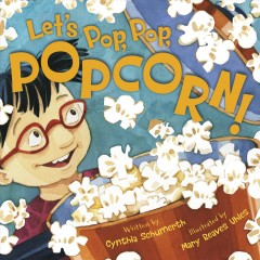 Let's pop, pop, popcorn! /  written by Cynthia Schumerth ; illustrated by Mary Reaves Uhles. - written by Cynthia Schumerth ; illustrated by Mary Reaves Uhles.