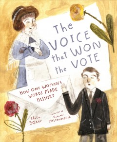 The voice that won the vote : how one woman's words made history / Elisa Boxer ; illustrated by Vivien Mildenberger. - Elisa Boxer ; illustrated by Vivien Mildenberger.