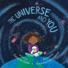 The universe and you /  written by Suzanne Slade ; illustrated by Stephanie Fizer Coleman.